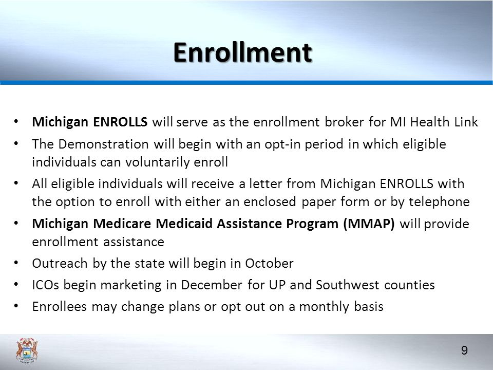 Enrollment Michigan ENROLLS will serve as the enrollment broker for MI Health Link.