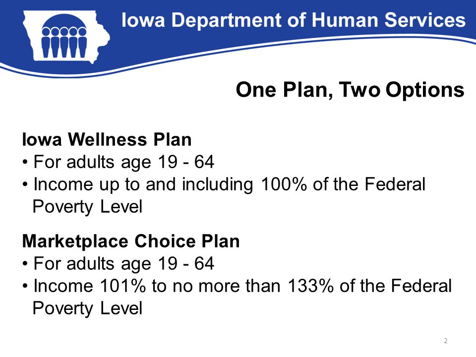 One Plan, Two Options Iowa Wellness Plan • For adults age 19 - 64