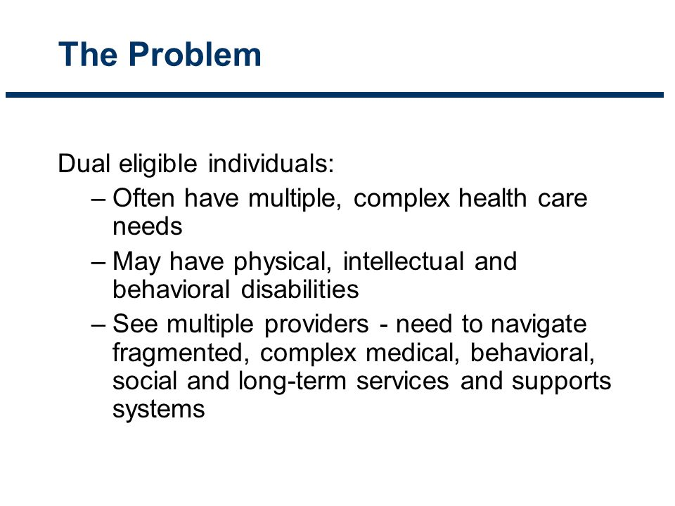 The Problem Dual eligible individuals: