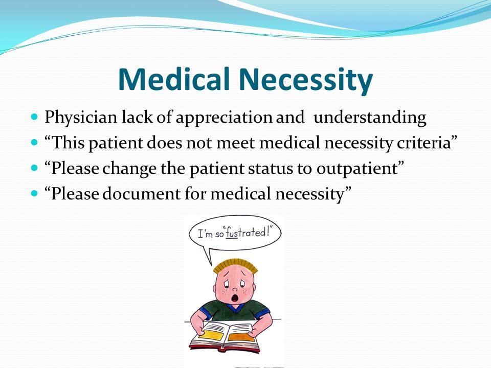 Medical Necessity Physician lack of appreciation and understanding