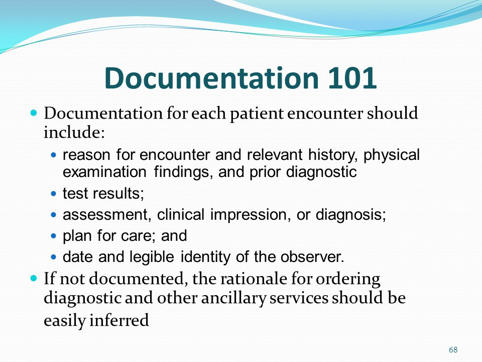 Documentation 101 Documentation for each patient encounter should include: