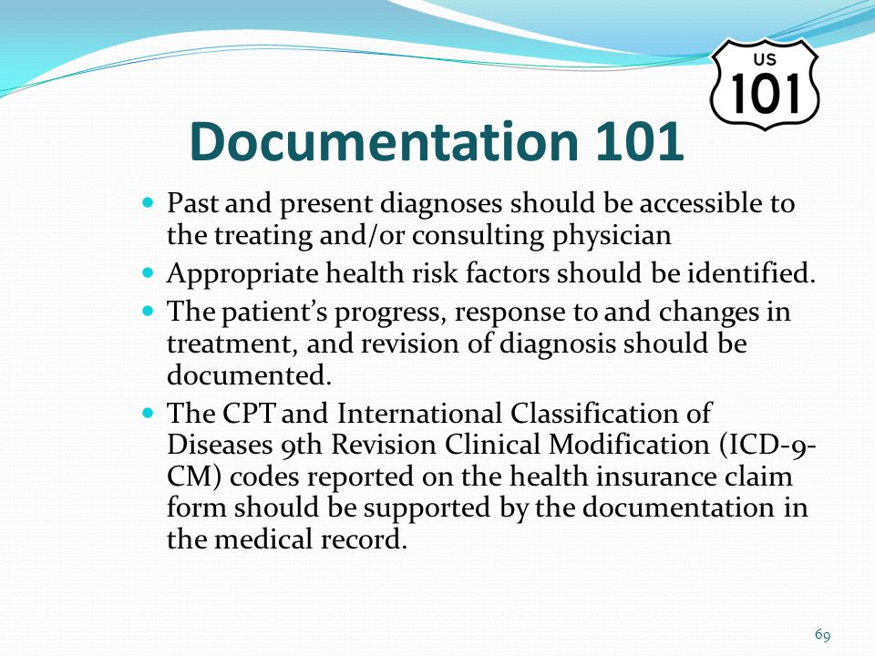 Documentation 101 Past and present diagnoses should be accessible to the treating and/or consulting physician.