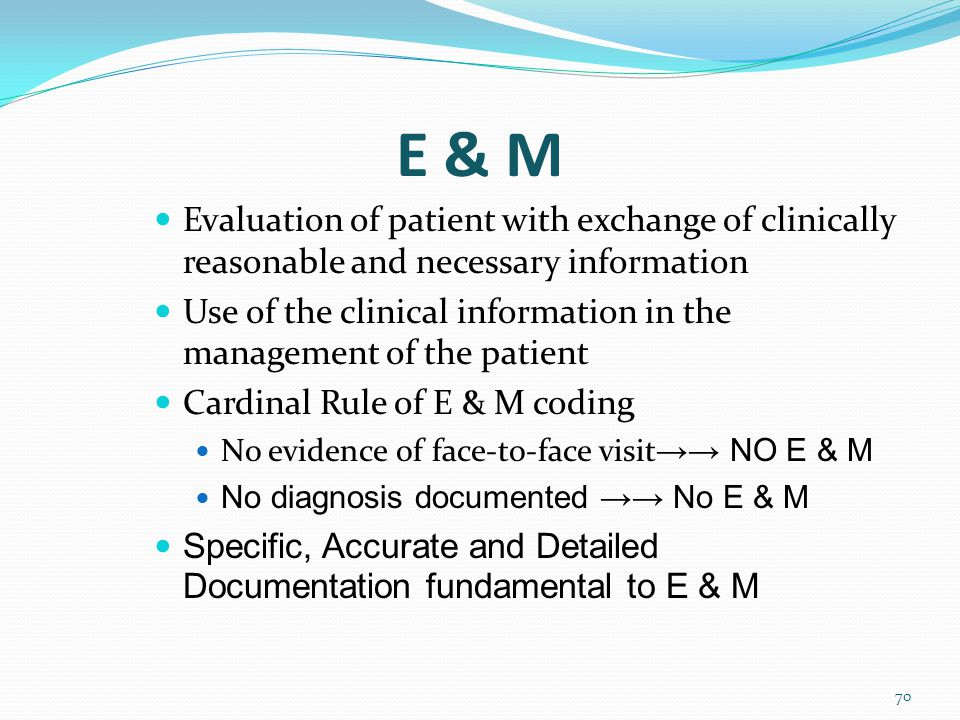 E & M Evaluation of patient with exchange of clinically reasonable and necessary information.