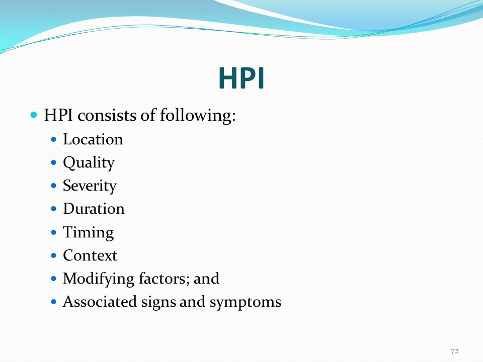 HPI HPI consists of following: Location Quality Severity Duration
