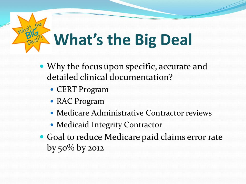 What's the Big Deal Why the focus upon specific, accurate and detailed clinical documentation CERT Program.