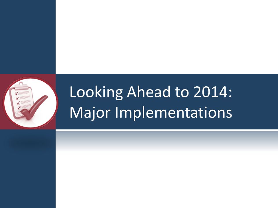 Looking Ahead to 2014: Major Implementations