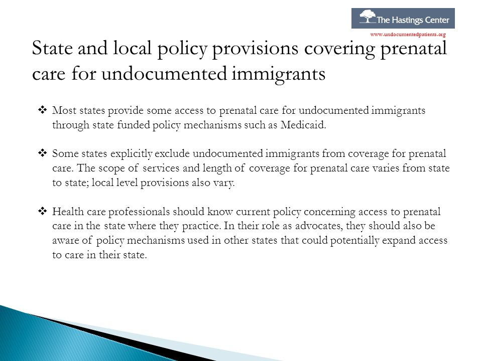 www.undocumentedpatients.org State and local policy provisions covering prenatal care for undocumented immigrants.