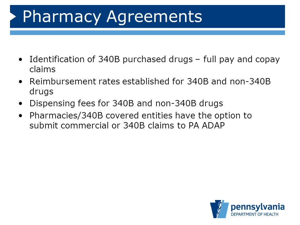Pharmacy Agreements Identification of 340B purchased drugs – full pay and copay claims. Reimbursement rates established for 340B and non-340B drugs.