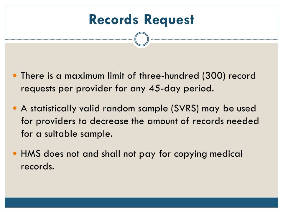 Records Request There is a maximum limit of three-hundred (300) record requests per provider for any 45-day period.