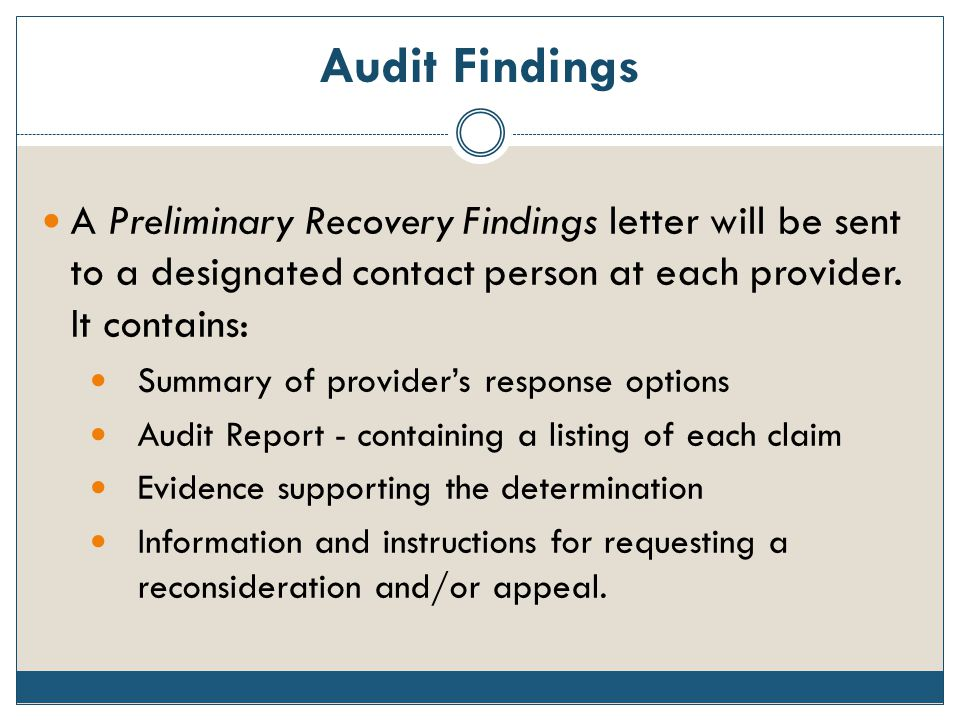 Audit Findings A Preliminary Recovery Findings letter will be sent to a designated contact person at each provider. It contains: