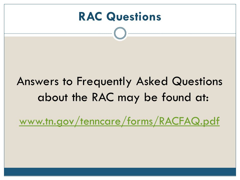 Answers to Frequently Asked Questions about the RAC may be found at:
