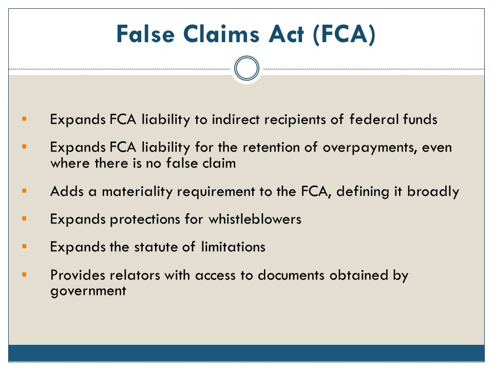 False Claims Act (FCA) Expands FCA liability to indirect recipients of federal funds.