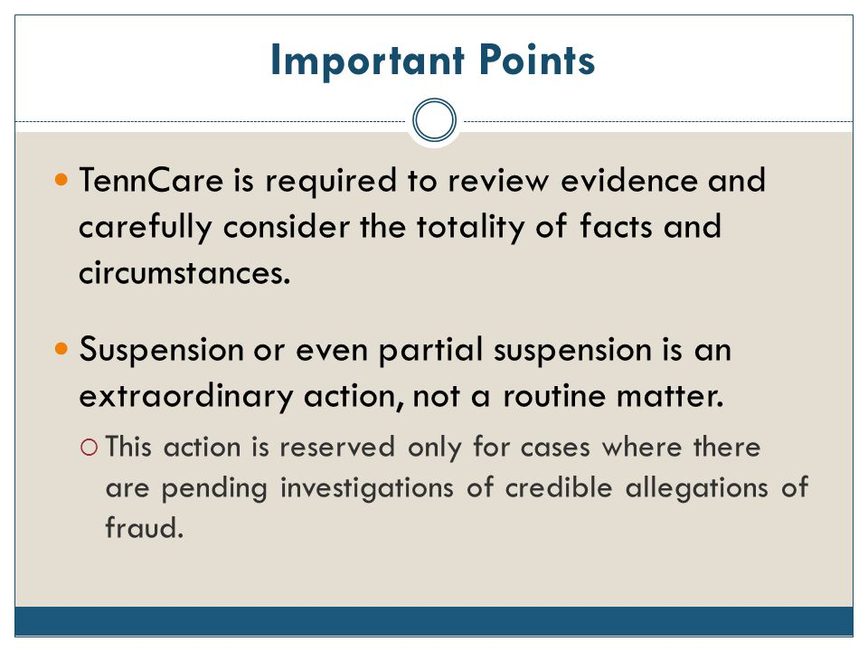 Important Points TennCare is required to review evidence and carefully consider the totality of facts and circumstances.