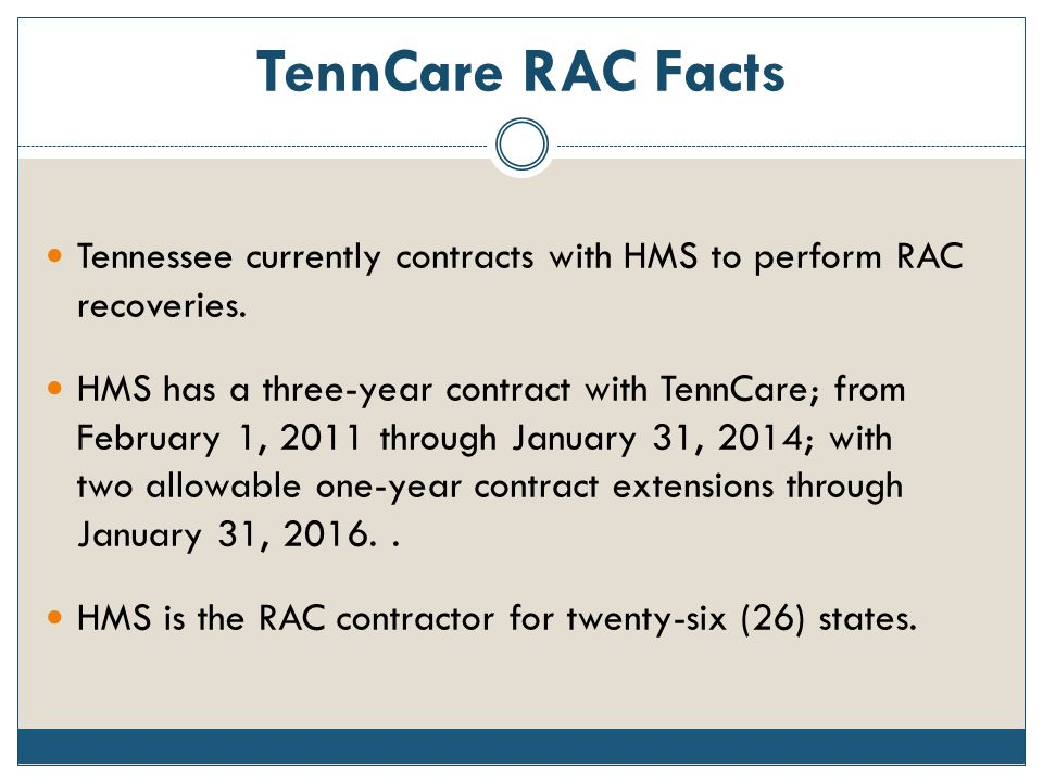 TennCare RAC Facts Tennessee currently contracts with HMS to perform RAC recoveries.