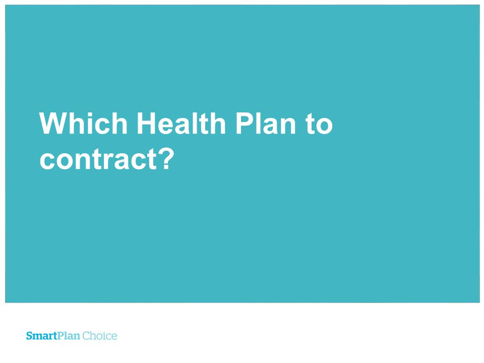 Which Health Plan to contract