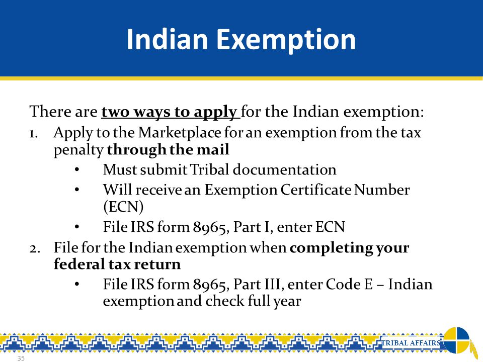 Indian Exemption There are two ways to apply for the Indian exemption:
