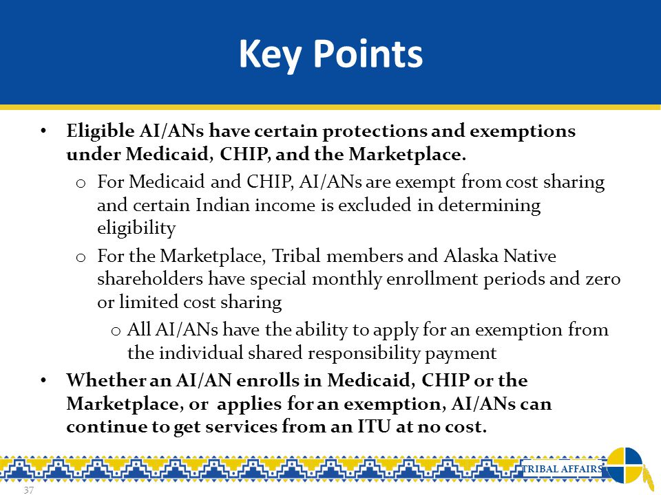 Key Points Eligible AI/ANs have certain protections and exemptions under Medicaid, CHIP, and the Marketplace.