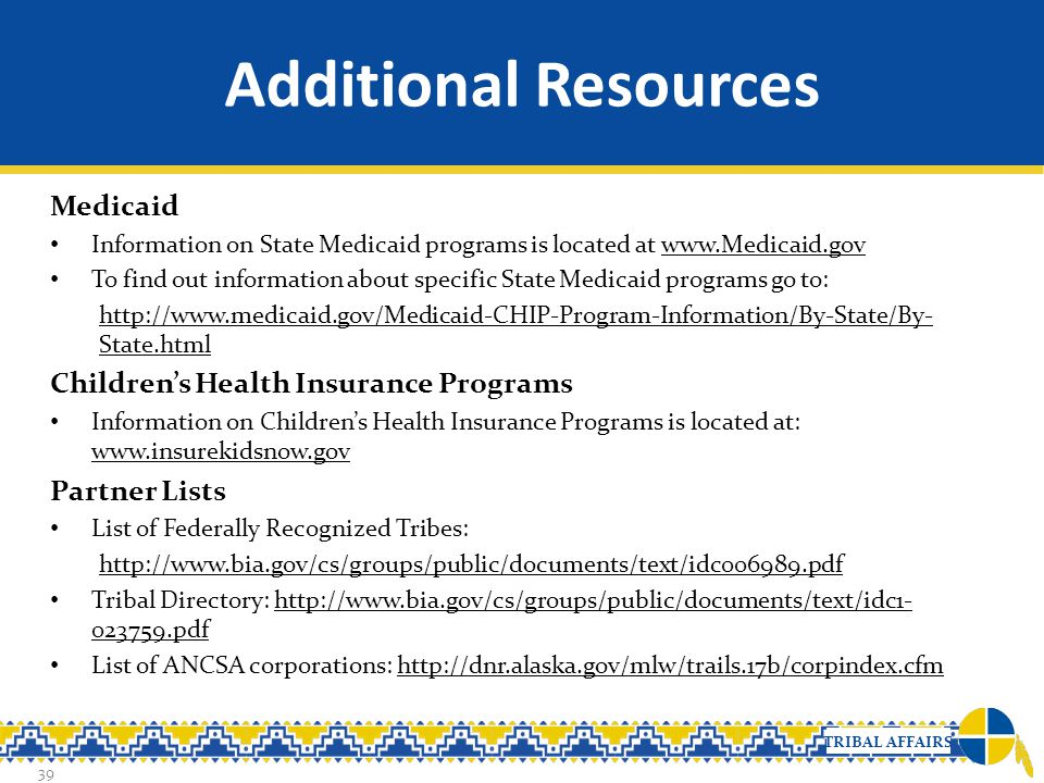 Additional Resources Medicaid Children's Health Insurance Programs