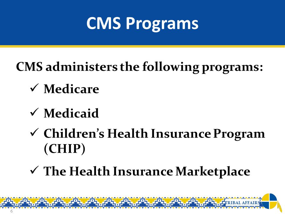 CMS Programs CMS administers the following programs: Medicare Medicaid