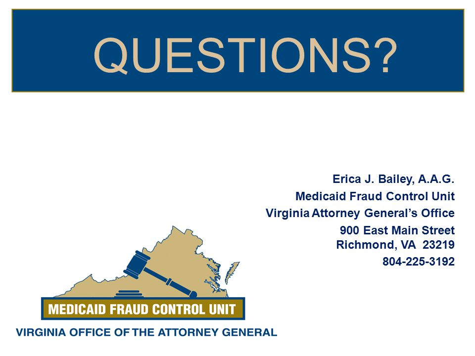 QUESTIONS Erica J. Bailey, A.A.G. Medicaid Fraud Control Unit