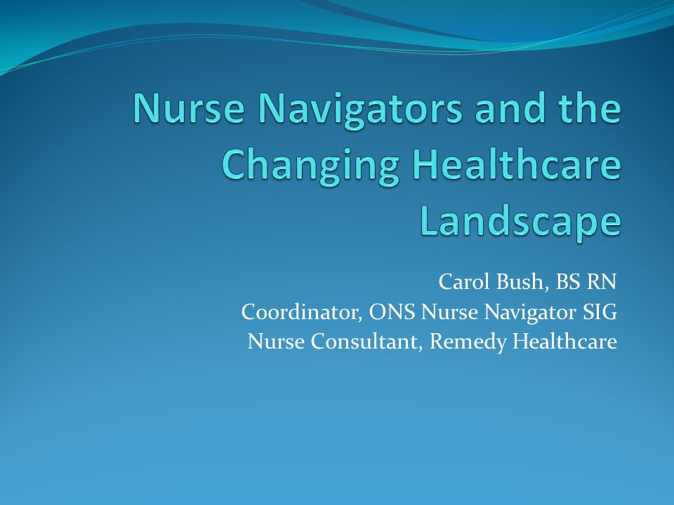 Nurse Navigators and the Changing Healthcare Landscape