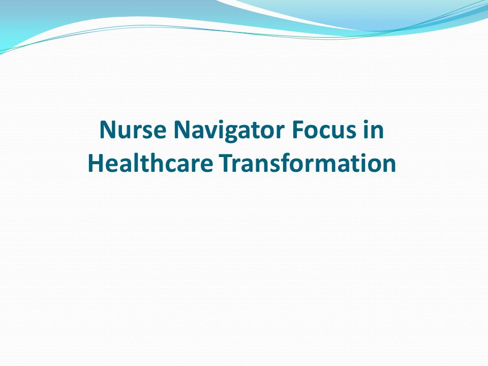 Nurse Navigator Focus in Healthcare Transformation