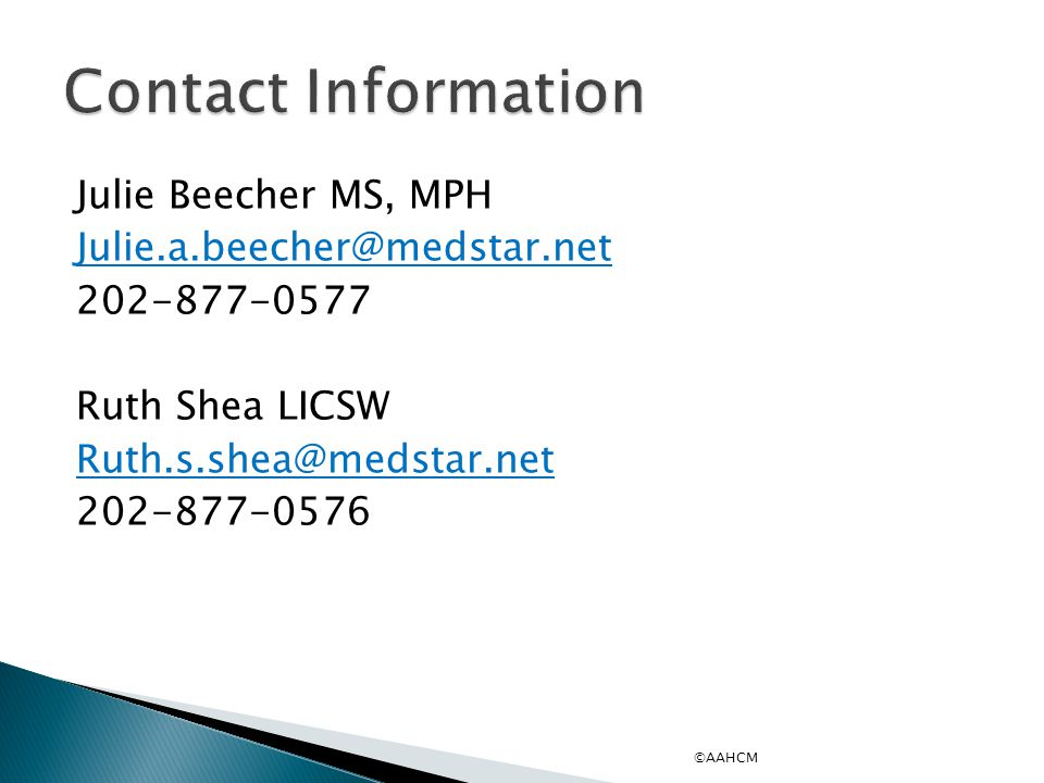 Contact Information Julie Beecher MS, MPH Julie.a.beecher@medstar.net 202-877-0577 Ruth Shea LICSW Ruth.s.shea@medstar.net 202-877-0576