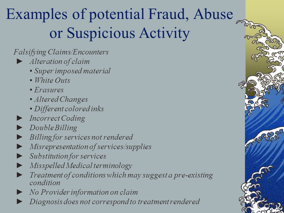 Examples of potential Fraud, Abuse or Suspicious Activity