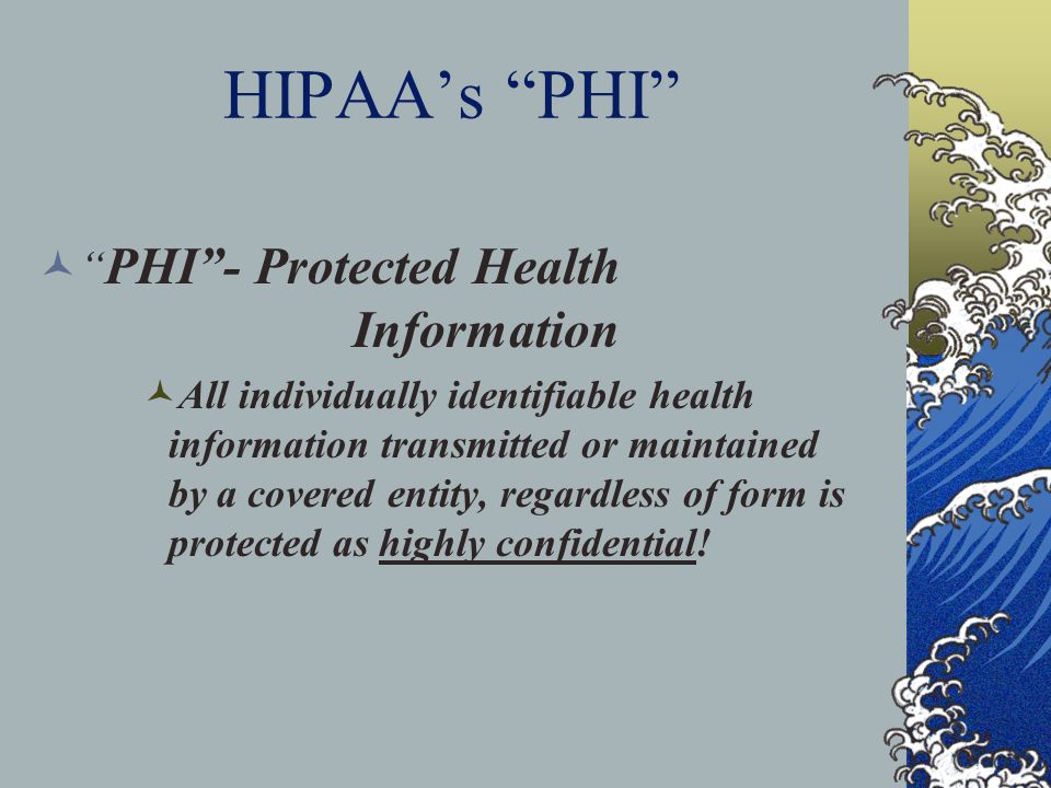 HIPAA's PHI PHI - Protected Health Information
