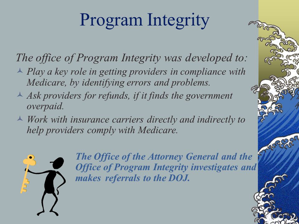 Program Integrity The office of Program Integrity was developed to: