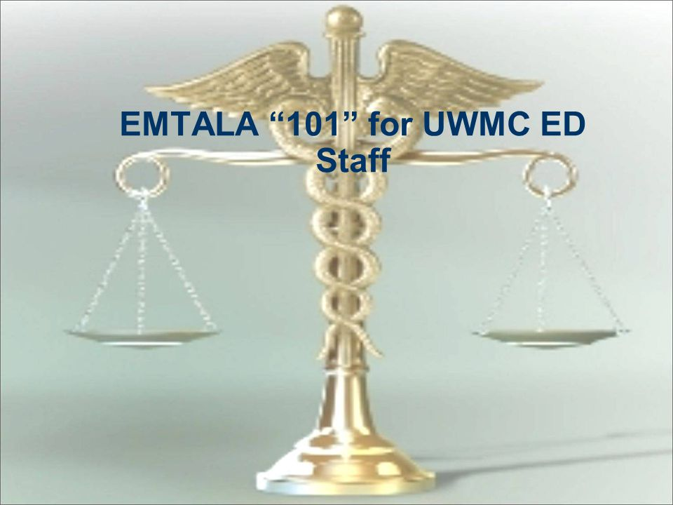 EMTALA 101 for UWMC ED Staff