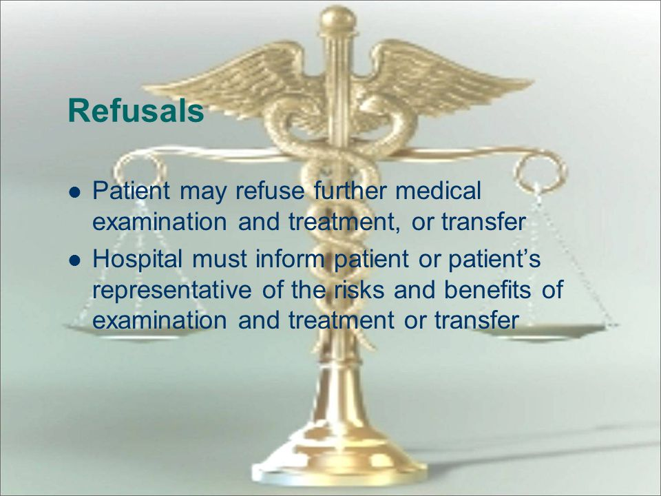 Refusals Patient may refuse further medical examination and treatment, or transfer.