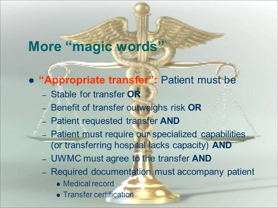More magic words Appropriate transfer : Patient must be