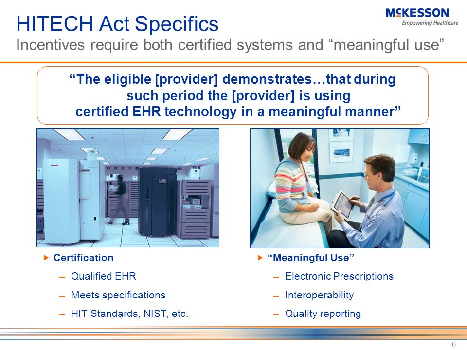 McKesson 4/13/2017 12:02 PM. HITECH Act Specifics Incentives require both certified systems and meaningful use