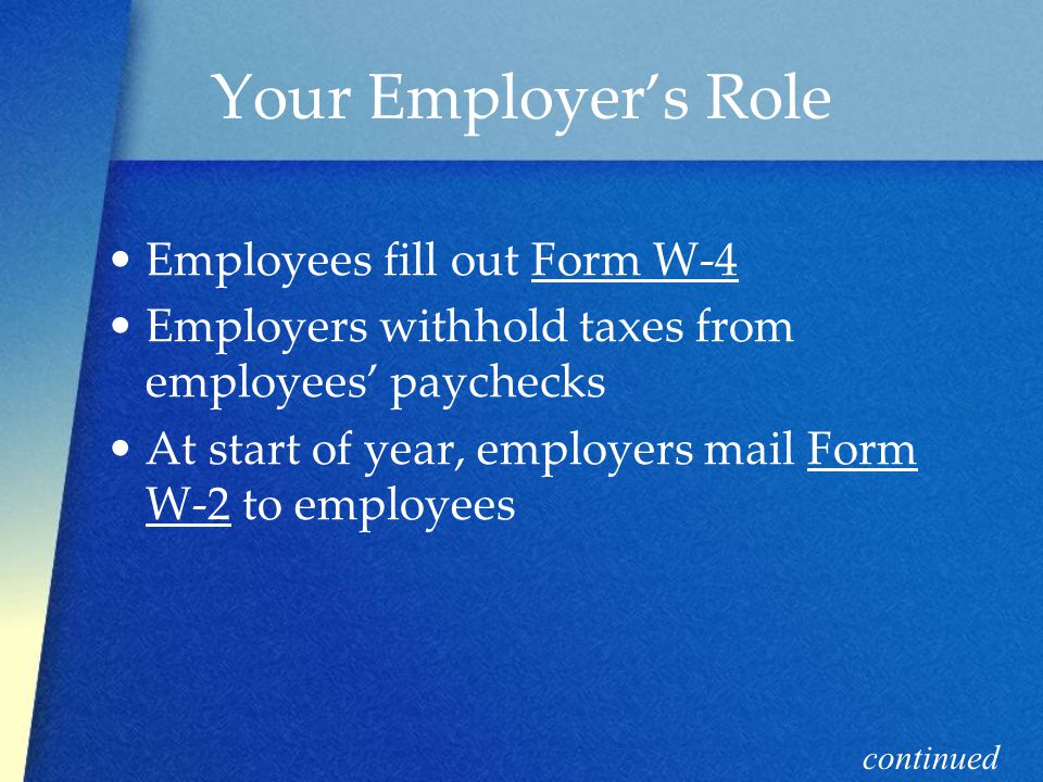 Your Employer's Role Employees fill out Form W-4