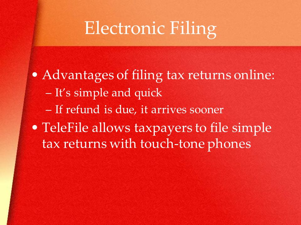 Electronic Filing Advantages of filing tax returns online: