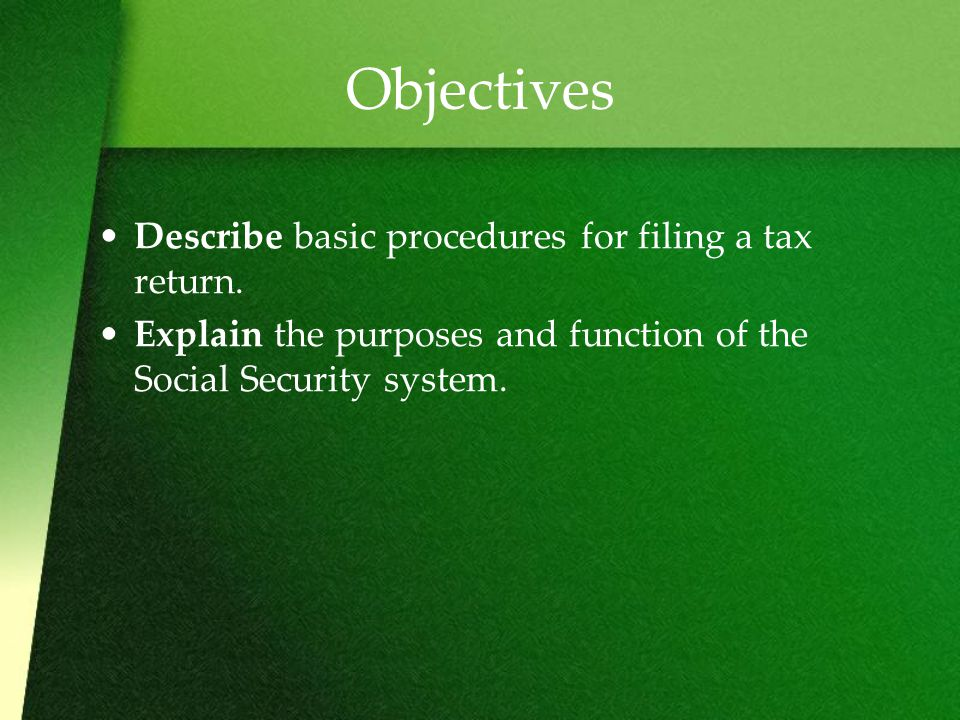 Objectives Describe basic procedures for filing a tax return.