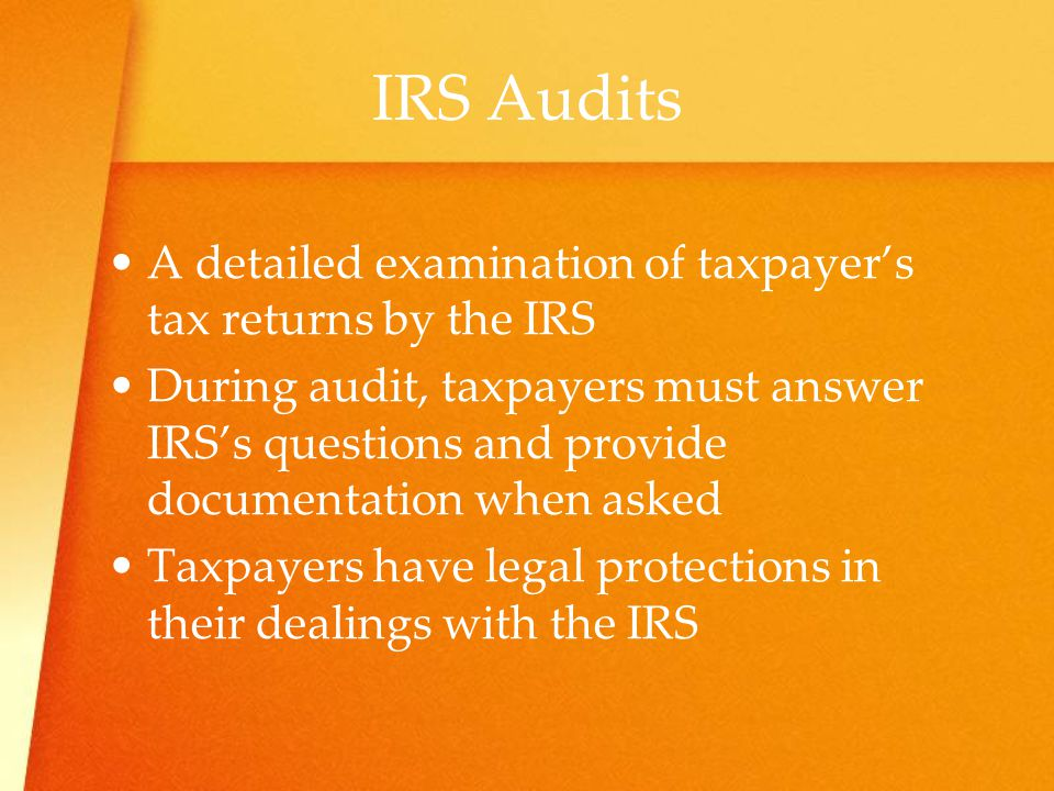 IRS Audits A detailed examination of taxpayer's tax returns by the IRS