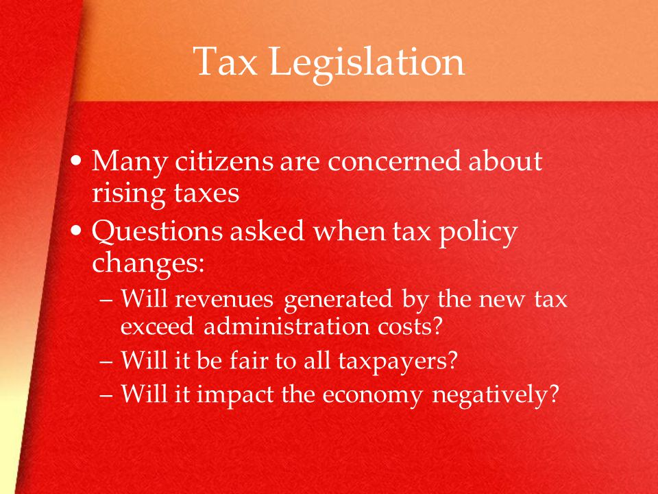 Tax Legislation Many citizens are concerned about rising taxes