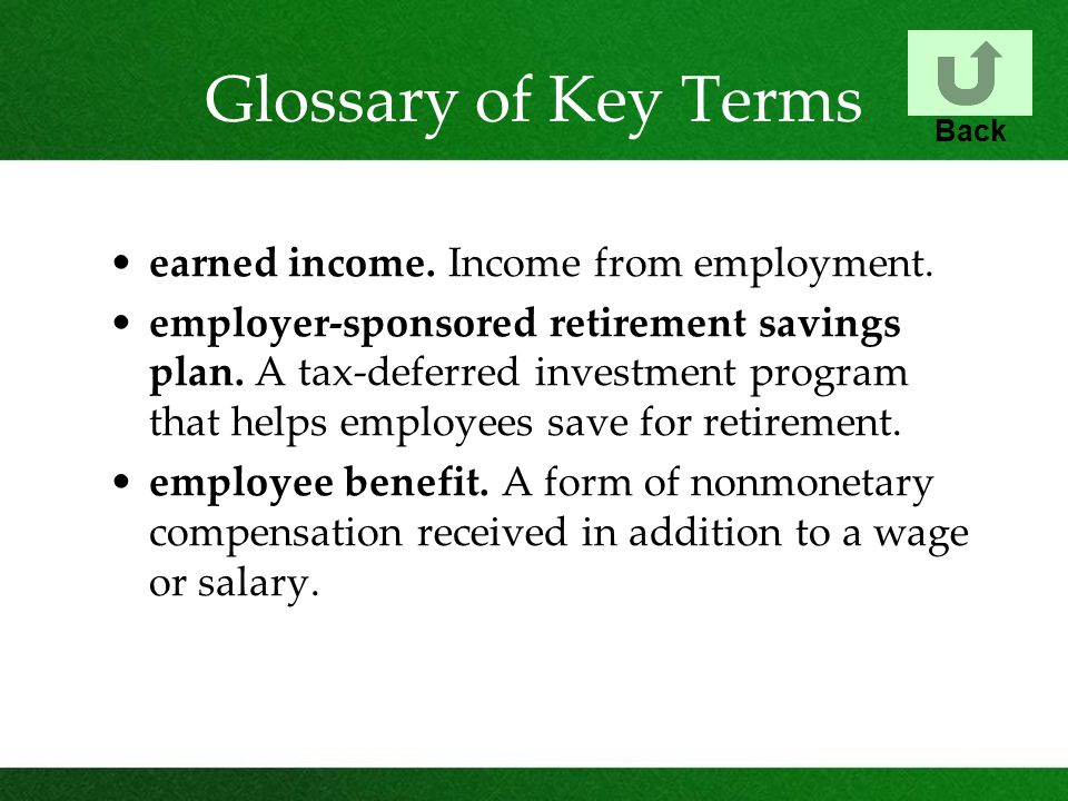 Glossary of Key Terms earned income. Income from employment.