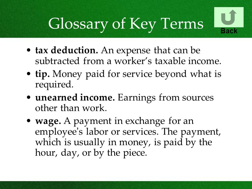 Glossary of Key Terms Back. tax deduction. An expense that can be subtracted from a worker's taxable income.