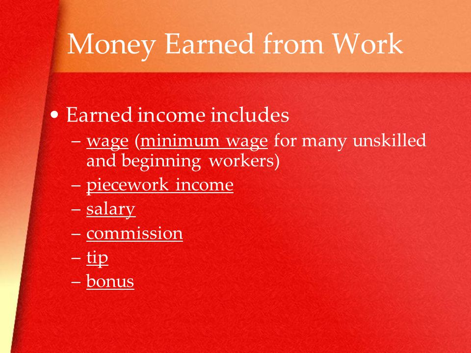 Money Earned from Work Earned income includes