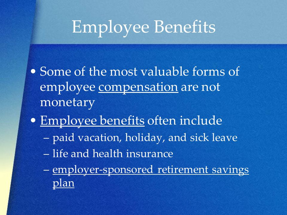 Employee Benefits Some of the most valuable forms of employee compensation are not monetary. Employee benefits often include.
