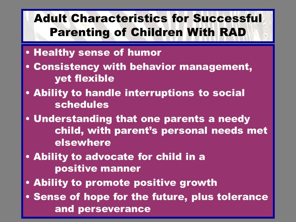 Adult Characteristics for Successful Parenting of Children With RAD