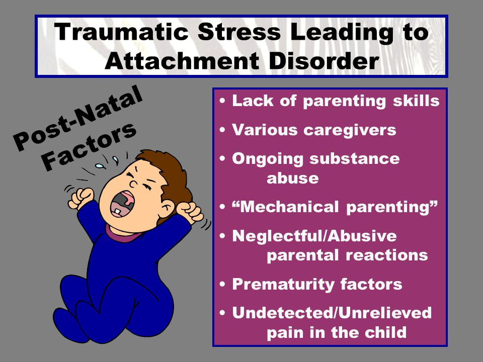 Traumatic Stress Leading to Attachment Disorder