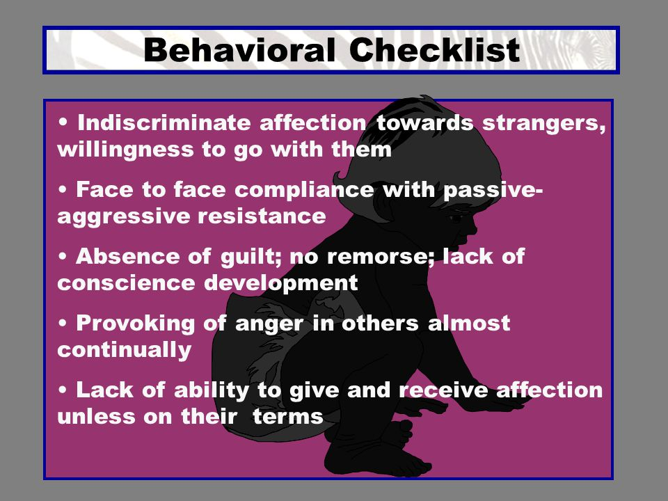 Behavioral Checklist Indiscriminate affection towards strangers, willingness to go with them.