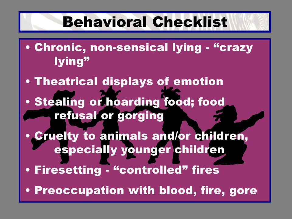 Behavioral Checklist Chronic, non-sensical lying - crazy lying