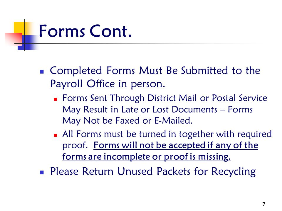 Forms Cont. Completed Forms Must Be Submitted to the Payroll Office in person.