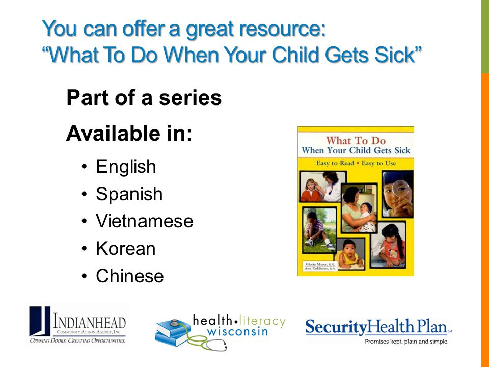 You can offer a great resource: What To Do When Your Child Gets Sick