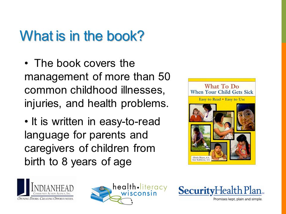 What is in the book The book covers the management of more than 50 common childhood illnesses, injuries, and health problems.